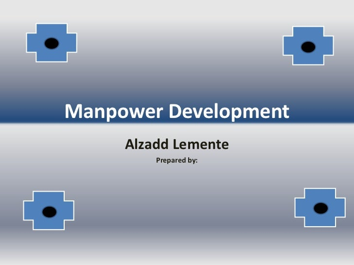 Manpower Development     Alzadd Lemente         Prepared by: