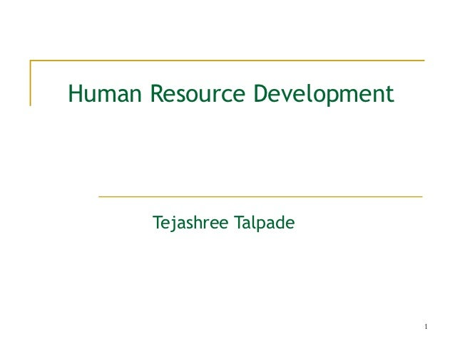 Human Resource Development      Tejashree Talpade                             1