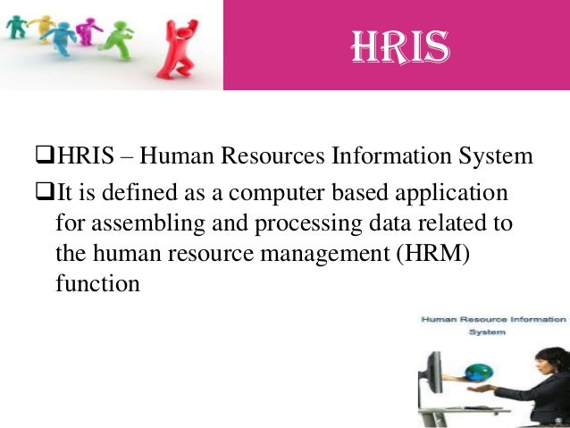 human resource information systems hris essay The purpose of this research is to identify specifically, how the use of human  resource information systems (hris) contributes to the effectiveness of  strategic.