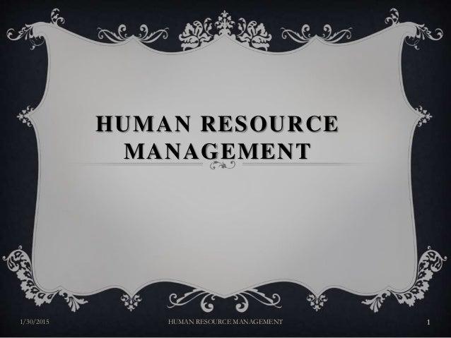HUMAN RESOURCE MANAGEMENT 1/30/2015 1HUMAN RESOURCE MANAGEMENT