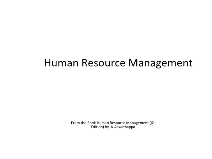 Human Resource Management    From the Book Human Resource Management (6th               Edition) by- K.Aswathappa