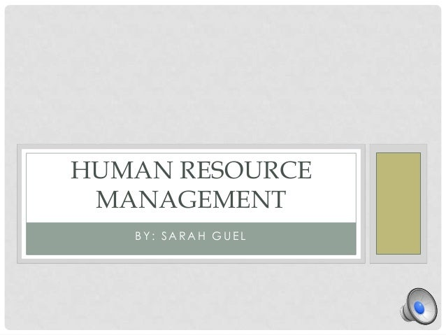 HUMAN RESOURCE MANAGEMENT   BY: SARAH GUEL
