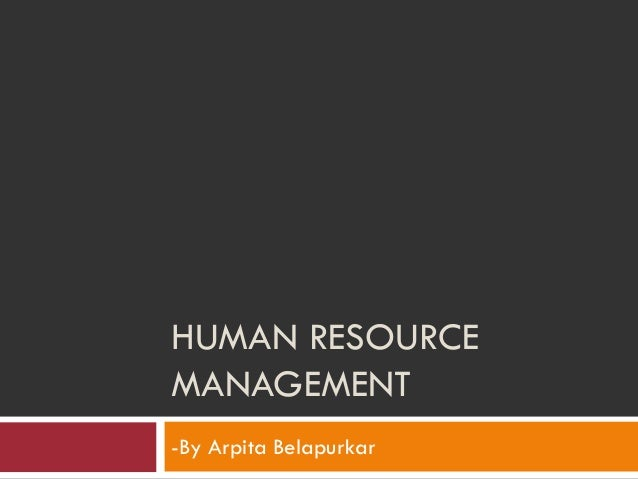 HUMAN RESOURCE MANAGEMENT -By Arpita Belapurkar