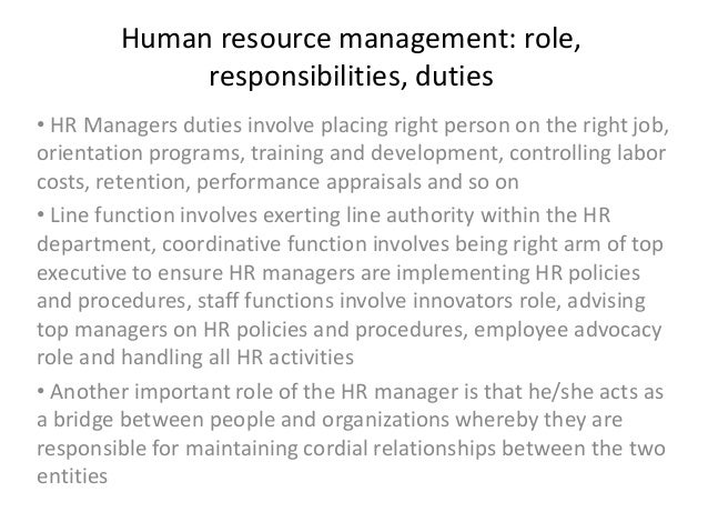 human resources roles and responsibilities What are the responsibilities of a human resources identify project roles, responsibilities for each what are the responsibilities of resource management.