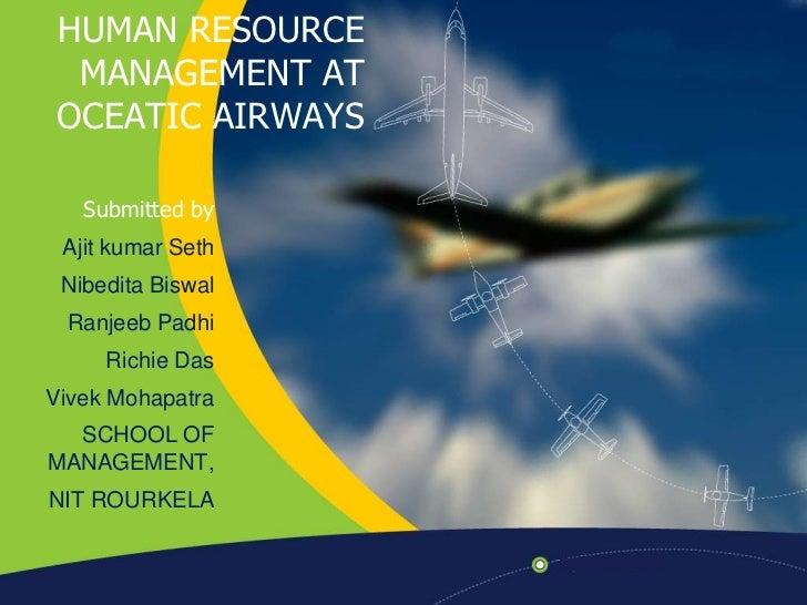HUMAN RESOURCE MANAGEMENT AT OCEATIC AIRWAYS<br />Submitted by<br />AjitkumarSeth<br />NibeditaBiswal<br />RanjeebPadhi<br...