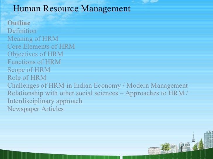 Human Resource Management  Outline  Definition Meaning of HRM Core Elements of HRM  Objectives of HRM Functions of HRM  Sc...
