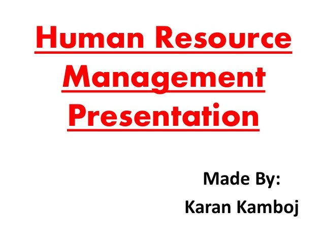 Human Resource Management Presentation Made By: Karan Kamboj
