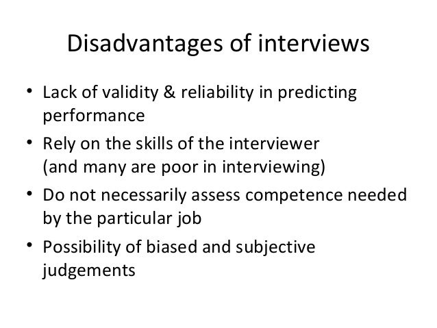 Disadvantages of interviews • Lack of validity & reliability in predicting performance • Rely on the skills of the intervi...