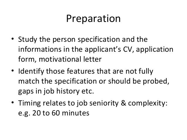 Preparation • Study the person specification and the informations in the applicant's CV, application form, motivational le...
