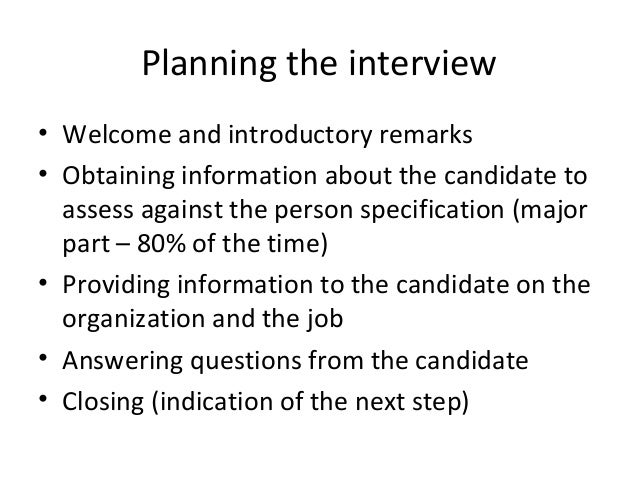 Planning the interview • Welcome and introductory remarks • Obtaining information about the candidate to assess against th...