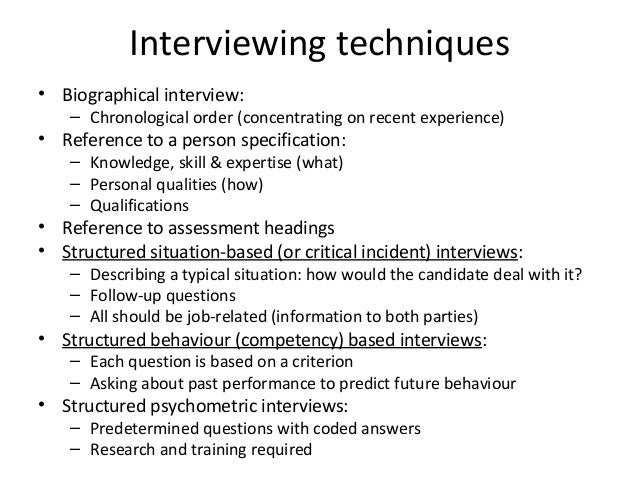 Interviewing techniques • Biographical interview:  – Chronological order (concentrating on recent experience)  • Reference...