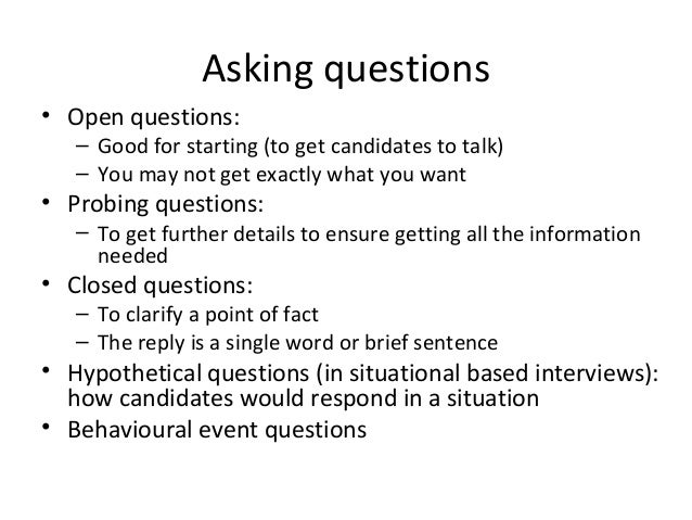 Asking questions • Open questions:  – Good for starting (to get candidates to talk) – You may not get exactly what you wan...