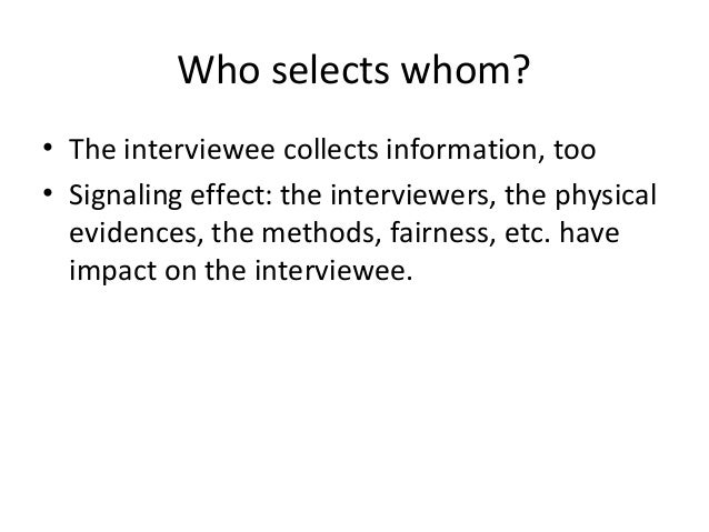 Who selects whom? • The interviewee collects information, too • Signaling effect: the interviewers, the physical evidences...