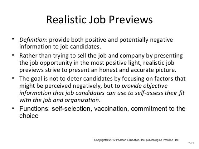 Realistic Job Previews • Definition: provide both positive and potentially negative information to job candidates. • Rathe...