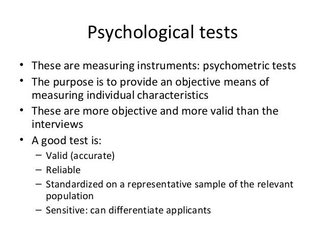 Psychological tests • These are measuring instruments: psychometric tests • The purpose is to provide an objective means o...
