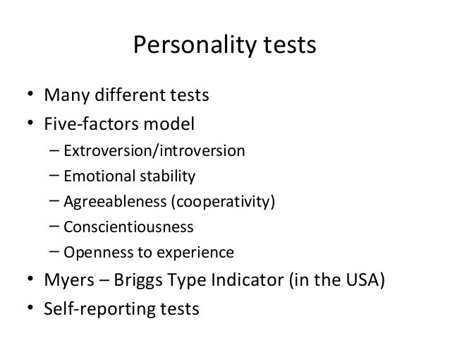 Personality tests • Many different tests • Five-factors model – Extroversion/introversion – Emotional stability – Agreeabl...