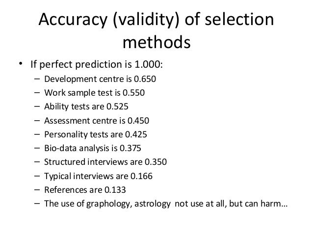 Accuracy (validity) of selection methods • If perfect prediction is 1.000: – – – – – – – – – –  Development centre is 0.65...