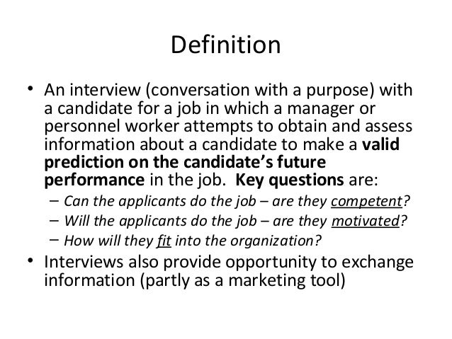 Definition • An interview (conversation with a purpose) with a candidate for a job in which a manager or personnel worker ...