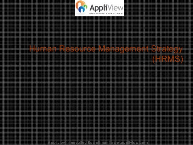 Human Resource Management Strategy (HRMS) Appliview-Innovating Recruitment www.appliview.comAppliview-Innovating Recruitme...