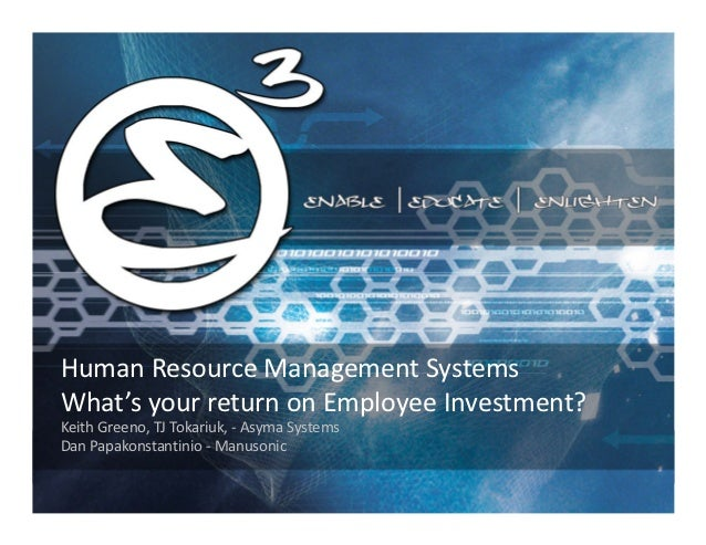 Human Resource Management SystemsWhat's your return on Employee Investment?Keith Greeno, TJ Tokariuk, - Asyma SystemsDan P...