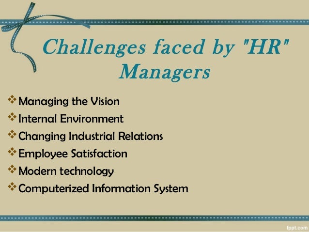 major challenges facing human resource management The challenges of human resource management by alvin chan editor's summary: this article discusses how a human resource manager can meet the challenges of today's workplace diversity.