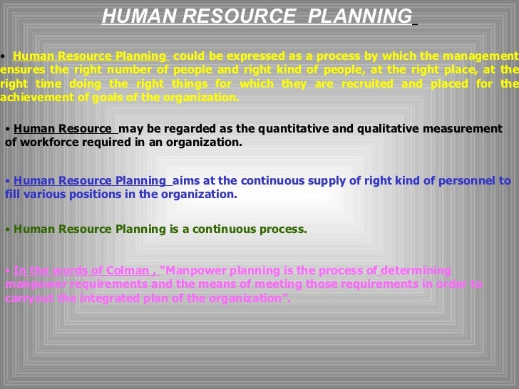 HUMAN RESOURCE  PLANNING   <ul><li>Human Resource Planning  could be expressed as a process by which the management ensure...