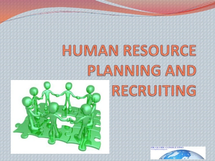 HUMAN RESOURCE PLANNING AND RECRUITING<br />