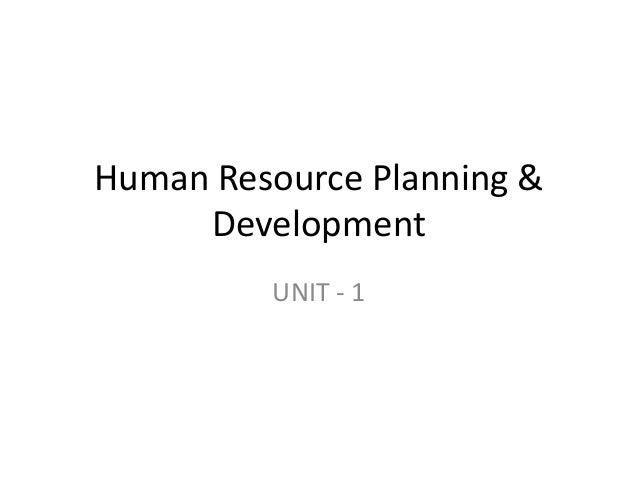 Human Resource Planning & Development UNIT - 1