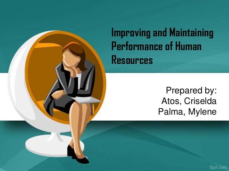 Improving and MaintainingPerformance of HumanResources             Prepared by:            Atos, Criselda           Palma,...