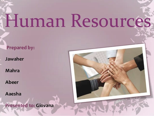 Human ResourcesPrepared by:JawaherMahraAbeerAaeshaPresented to: Giovana