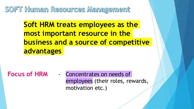 soft and hard human resource management 1 the hard and soft hrm models: storey distinguished between the 'hard' and 'soft' versions of hrm he wrote that: 'the hard one emphasizes the.