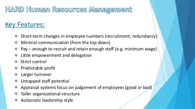 soft hard hrm Tesco hrm essay a report on  discussed these as 'hard' and `soft' versions of hrm the 'hard' version places  (1999) human resource management–the.