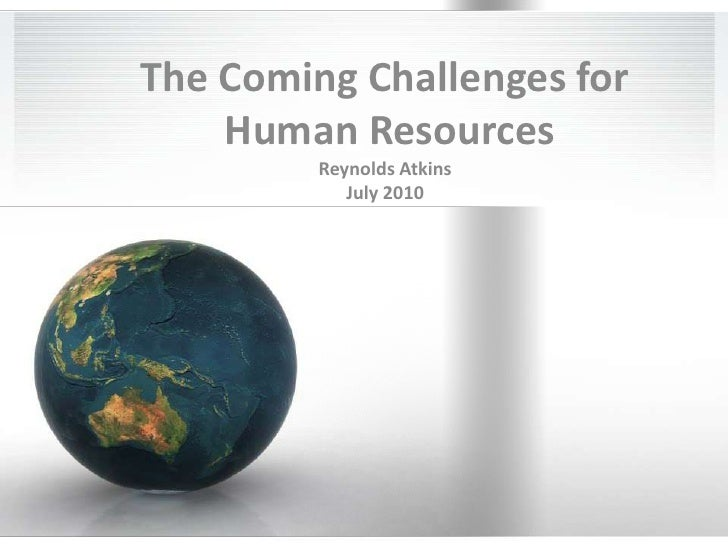 The Coming Challenges for Human ResourcesReynolds AtkinsJuly 2010<br />