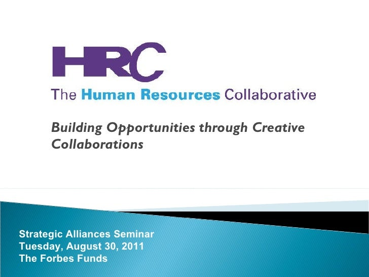 Building Opportunities through Creative Collaborations Strategic Alliances Seminar Tuesday, August 30, 2011 The Forbes Funds