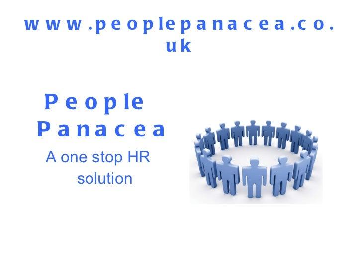 www.peoplepanacea.co.uk <ul><li>People Panacea </li></ul><ul><li>A one stop HR solution </li></ul>