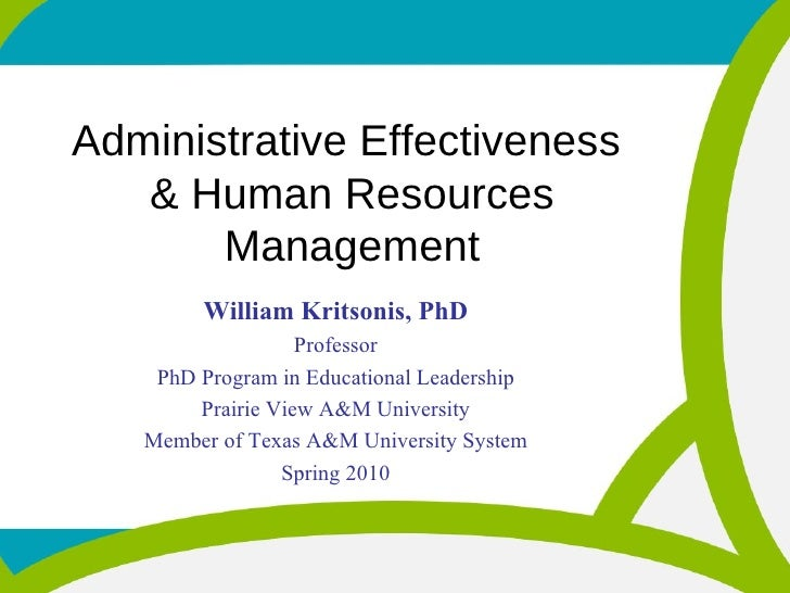 Administrative Effectiveness  & Human Resources Management William Kritsonis, PhD Professor PhD Program in Educational Lea...
