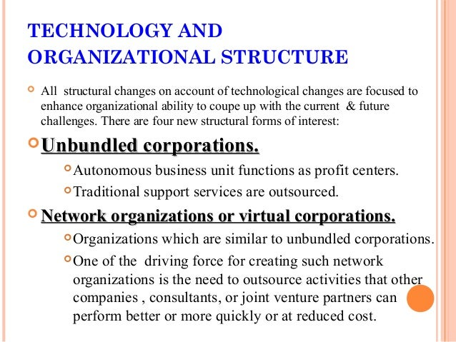 technology and environment on the organizational structure There is a relationship between organizational design and structure because of different factors organizational size, organizational life cycle, strategy, environment and technology work together.