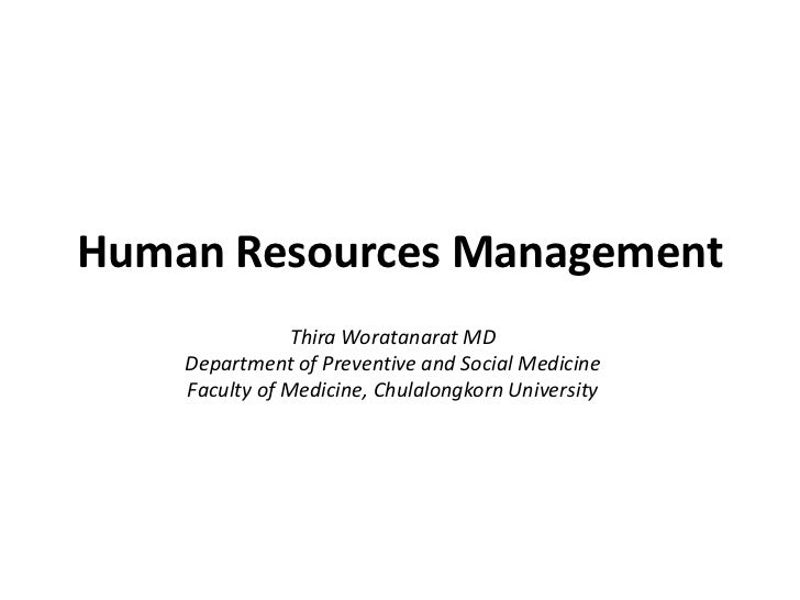 Human Resources Management                Thira Woratanarat MD    Department of Preventive and Social Medicine    Faculty ...
