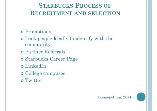 starbucks recruitment and selection process The impact of recruitment and selection criteria on  the companies need to be very careful with the recruitment and selection process global journal of human .