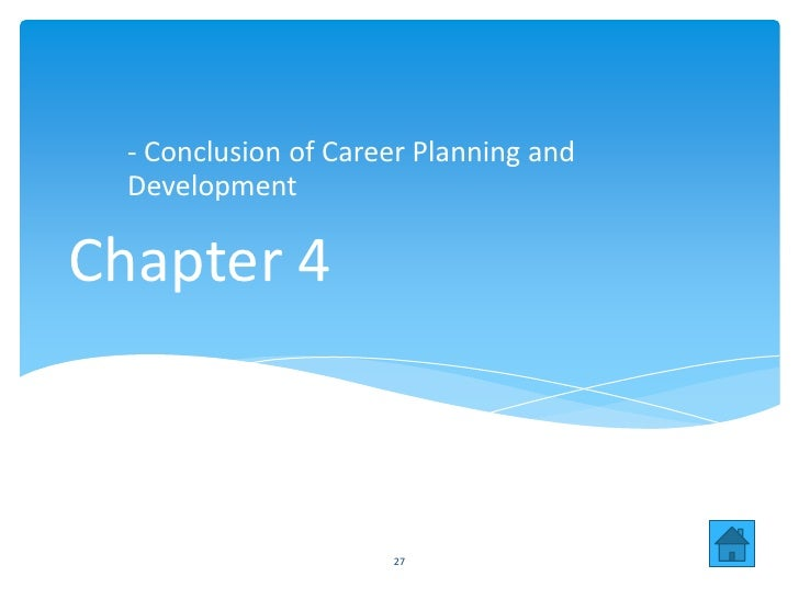 - Conclusion of Career Planning and  DevelopmentChapter 4                      27
