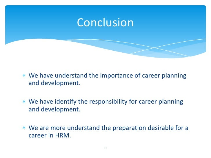 ConclusionWe have understand the importance of career planningand development.We have identify the responsibility for care...