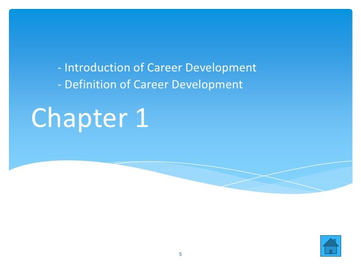 - Introduction of Career Development  - Definition of Career DevelopmentChapter 1                       5