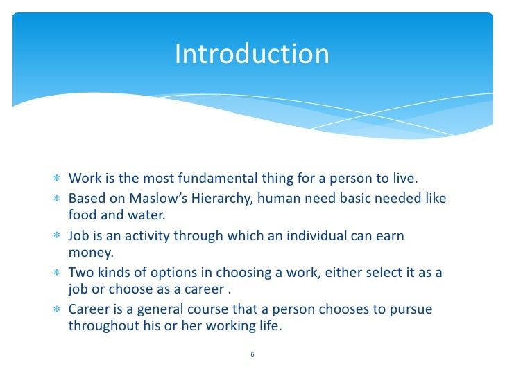 IntroductionWork is the most fundamental thing for a person to live.Based on Maslow's Hierarchy, human need basic needed l...