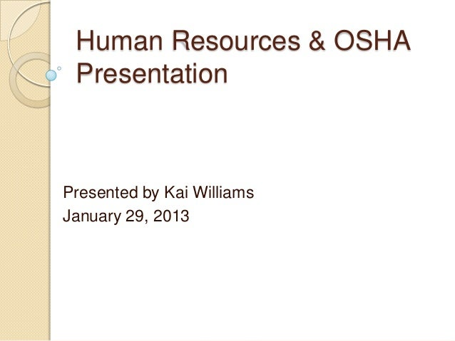 Human Resources & OSHAPresentationPresented by Kai WilliamsJanuary 29, 2013