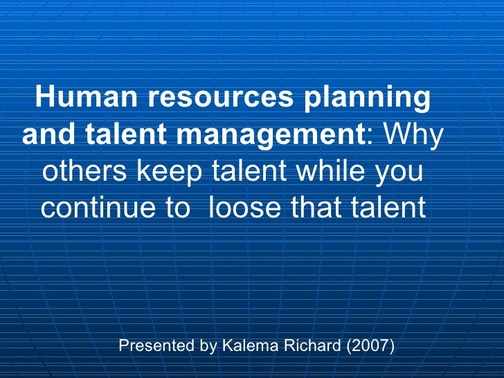 Human resources planning and talent management : Why others keep talent while you continue to  loose that talent Presented...