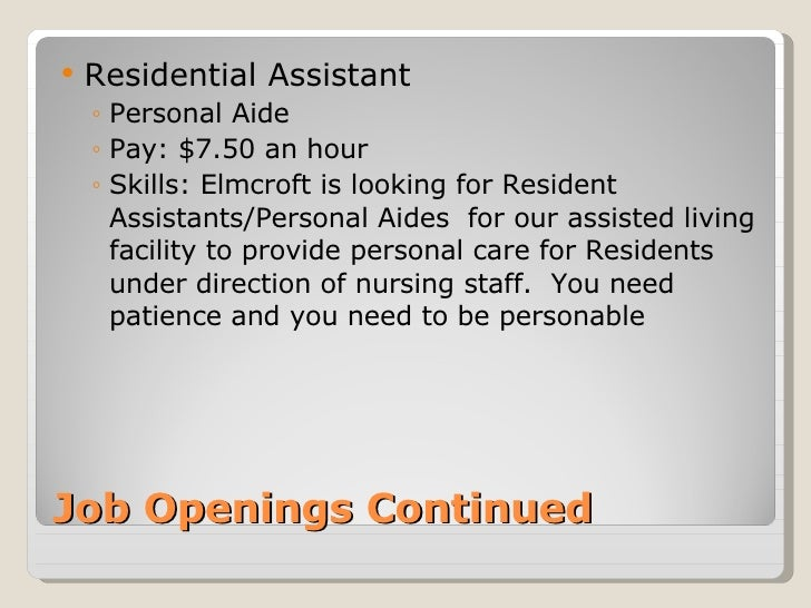Job Openings Continued <ul><li>Residential Assistant </li></ul><ul><ul><li>Personal Aide </li></ul></ul><ul><ul><li>Pay: $...