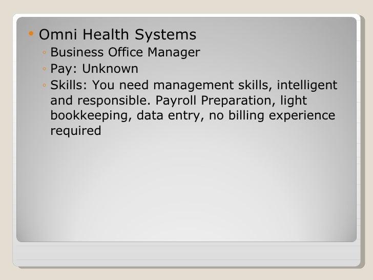<ul><li>Omni Health Systems  </li></ul><ul><ul><li>Business Office Manager </li></ul></ul><ul><ul><li>Pay: Unknown </li></...