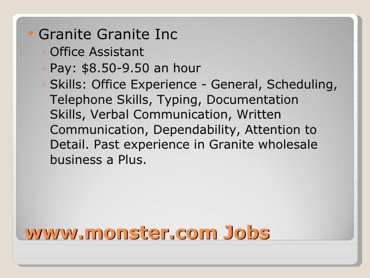 www.monster.com Jobs <ul><li>Granite Granite Inc  </li></ul><ul><ul><li>Office Assistant </li></ul></ul><ul><ul><li>Pay: $...