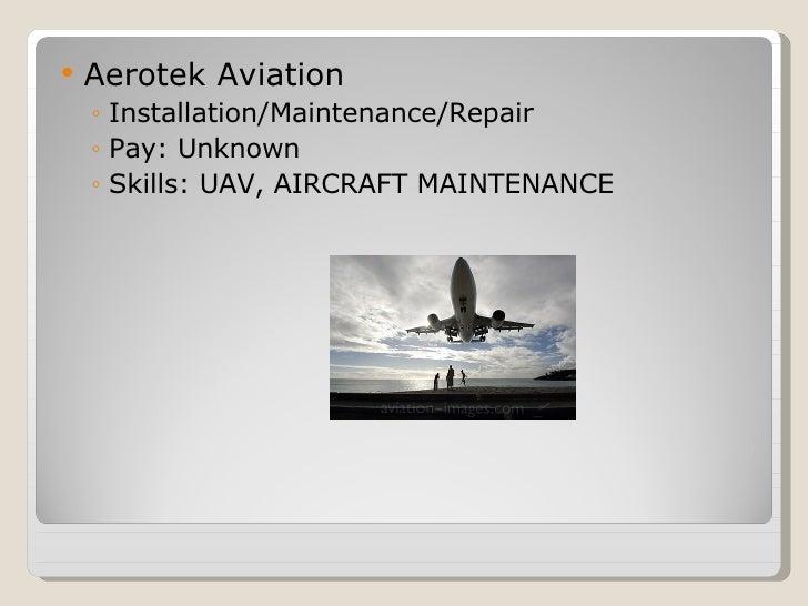 <ul><li>Aerotek Aviation </li></ul><ul><ul><li>Installation/Maintenance/Repair </li></ul></ul><ul><ul><li>Pay: Unknown </l...