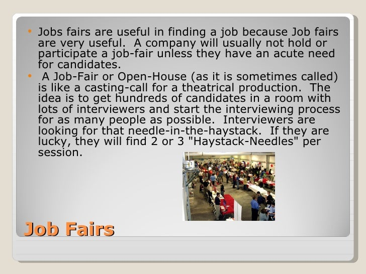 Job Fairs <ul><li>Jobs fairs are useful in finding a job because Job fairs are very useful. A company will usually not ho...